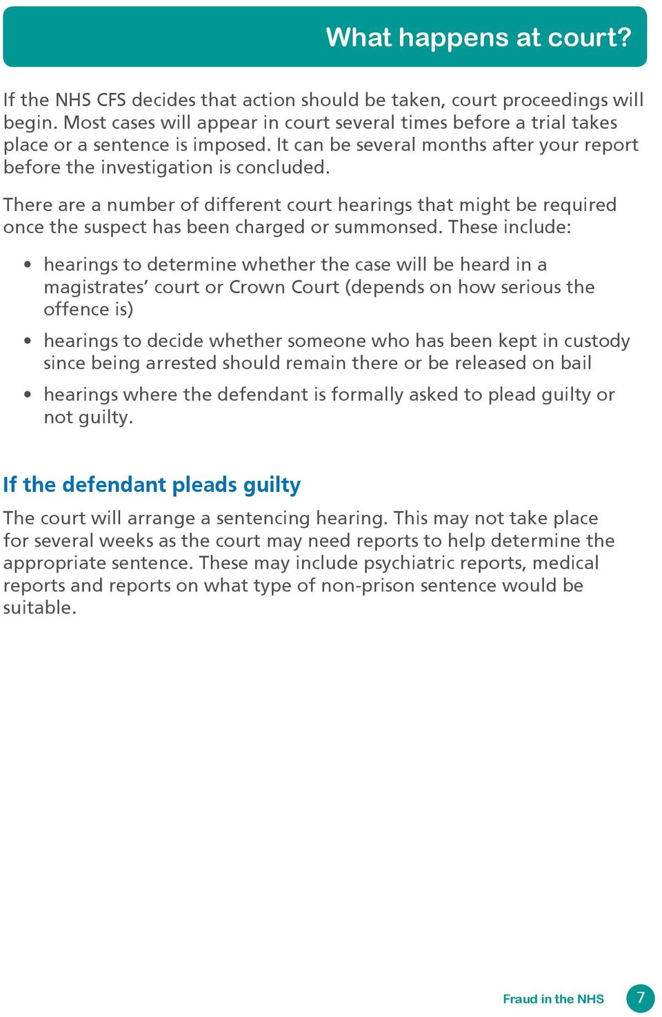 There are a number of different court hearings that might be required once the suspect has been charged or summonsed.