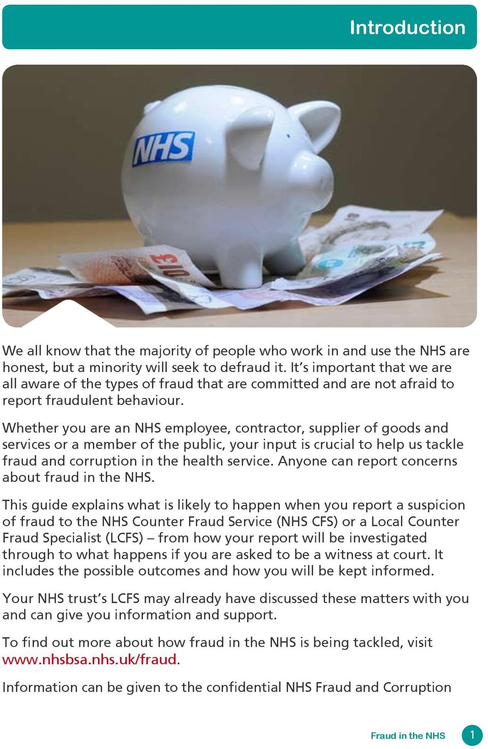 Whether you are an NHS employee, contractor, supplier of goods and services or a member of the public, your input is crucial to help us tackle fraud and corruption in the health service.