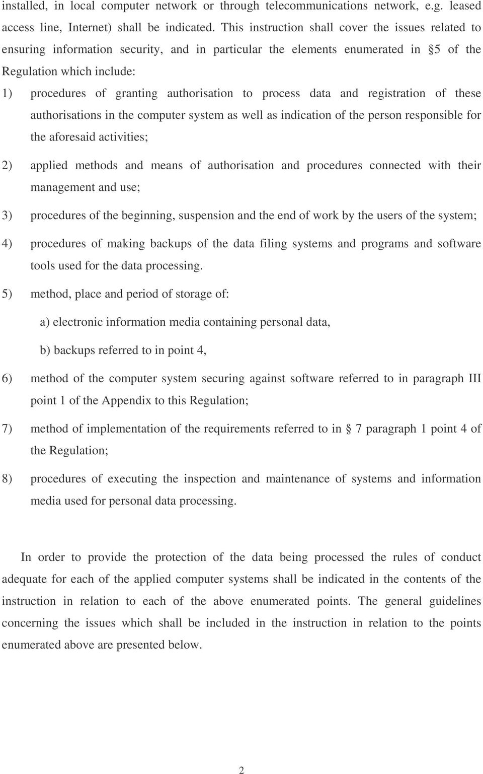 authorisation to process data and registration of these authorisations in the computer system as well as indication of the person responsible for the aforesaid activities; 2) applied methods and