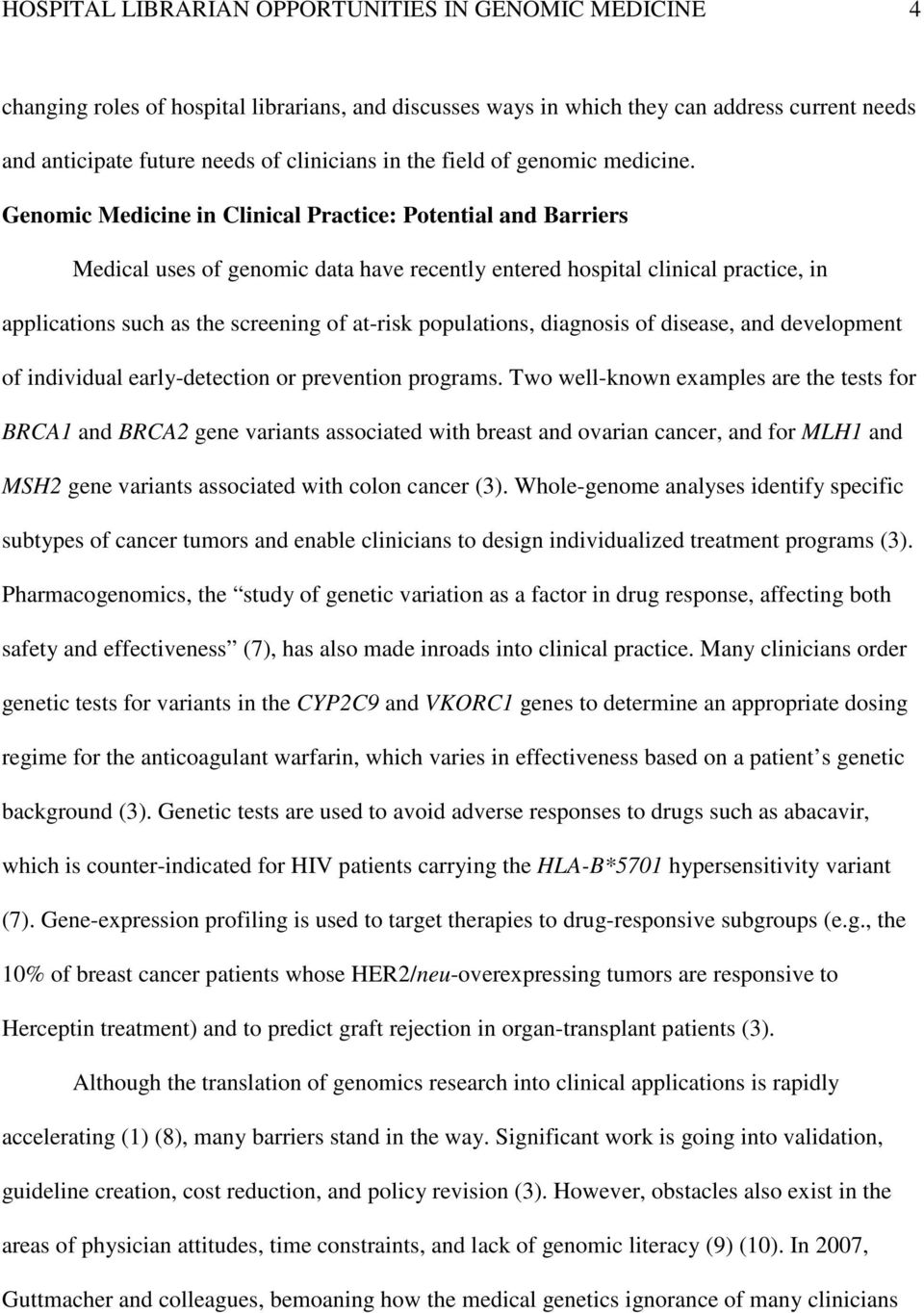 Genomic Medicine in Clinical Practice: Potential and Barriers Medical uses of genomic data have recently entered hospital clinical practice, in applications such as the screening of at-risk
