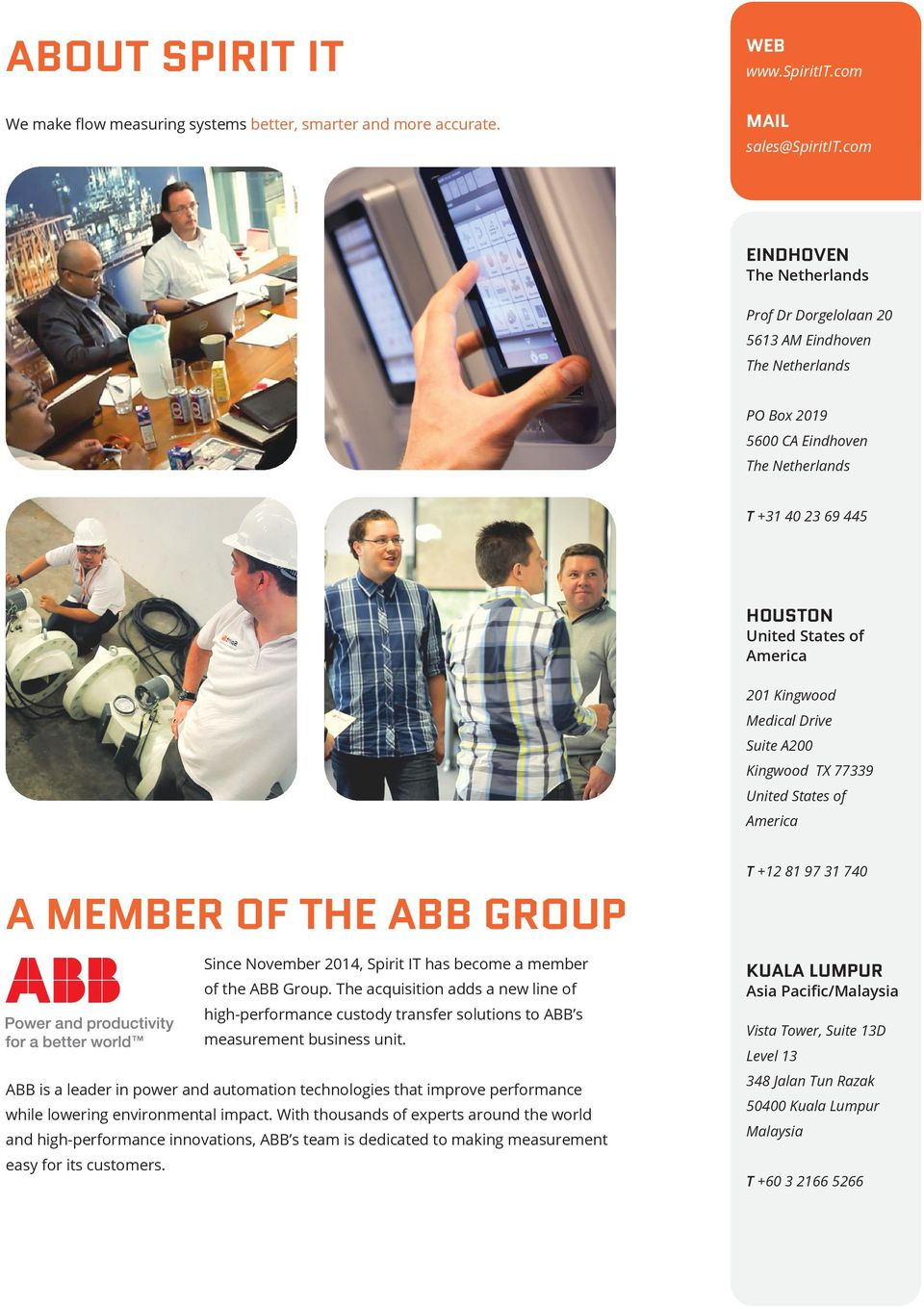 Medical Drive Suite A200 Kingwood TX 77339 United States of America A MEMBER OF THE ABB GROUP Since November 2014, Spirit IT has become a member of the ABB Group.