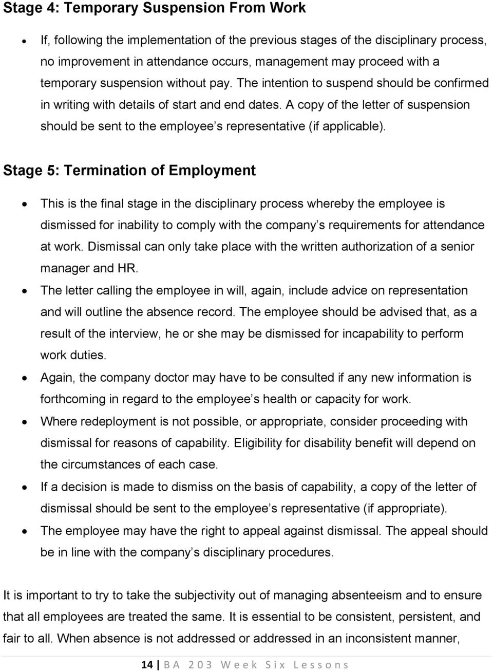 A copy of the letter of suspension should be sent to the employee s representative (if applicable).
