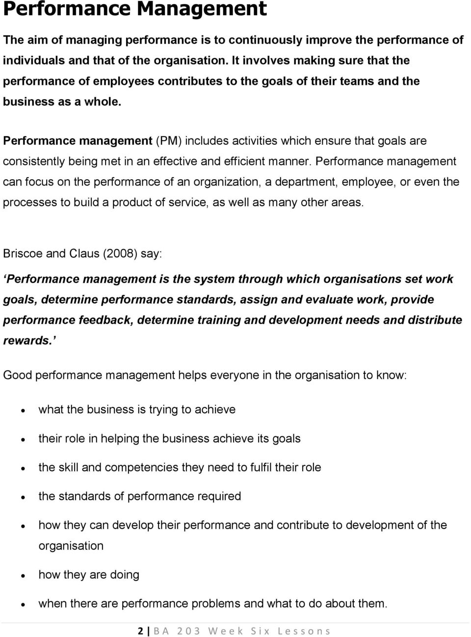 Performance management (PM) includes activities which ensure that goals are consistently being met in an effective and efficient manner.