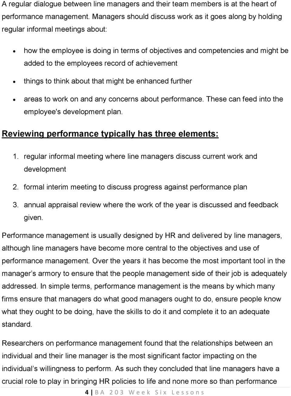 of achievement things to think about that might be enhanced further areas to work on and any concerns about performance. These can feed into the employee's development plan.