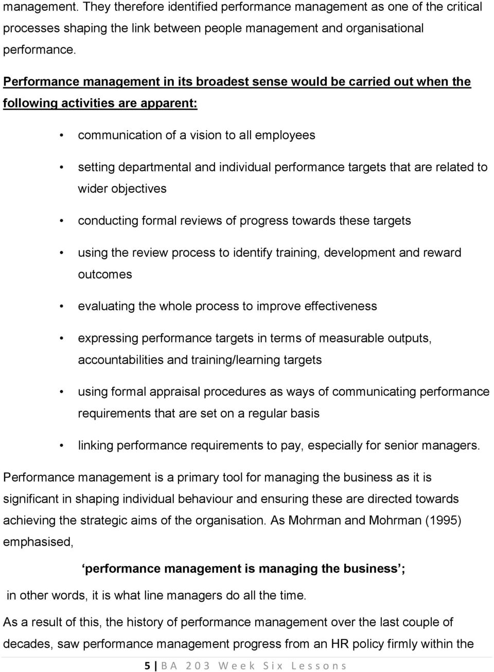 performance targets that are related to wider objectives conducting formal reviews of progress towards these targets using the review process to identify training, development and reward outcomes