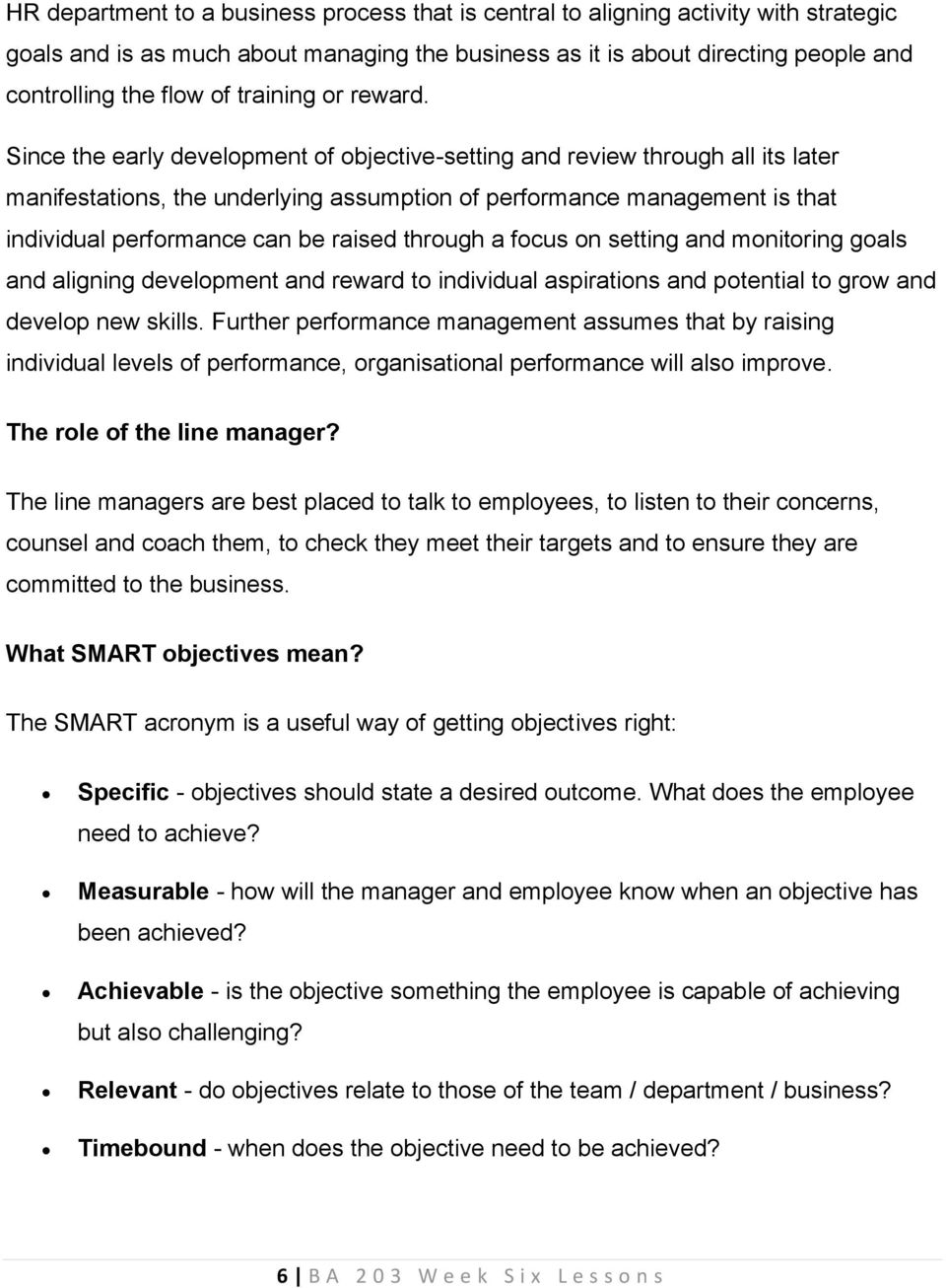 Since the early development of objective-setting and review through all its later manifestations, the underlying assumption of performance management is that individual performance can be raised