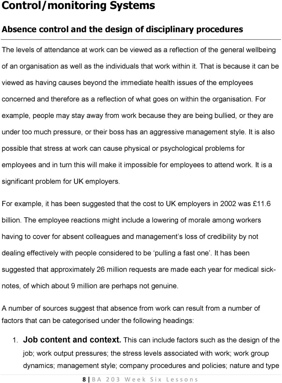 That is because it can be viewed as having causes beyond the immediate health issues of the employees concerned and therefore as a reflection of what goes on within the organisation.
