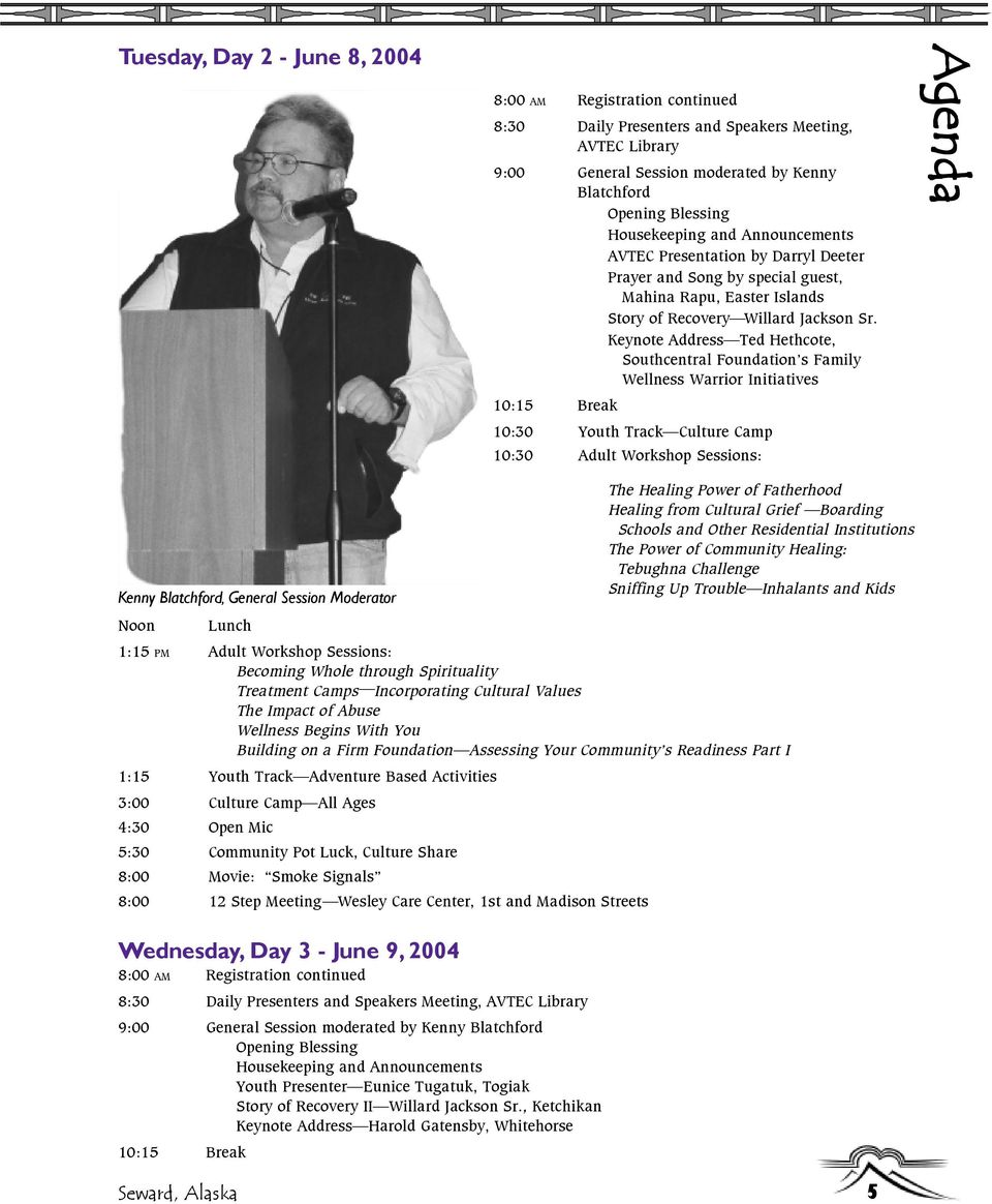 Keynote Address Ted Hethcote, Southcentral Foundation s Family Wellness Warrior Initiatives 10:15 Break 10:30 Youth Track Culture Camp 10:30 Adult Workshop Sessions: Agenda Kenny Blatchford, General