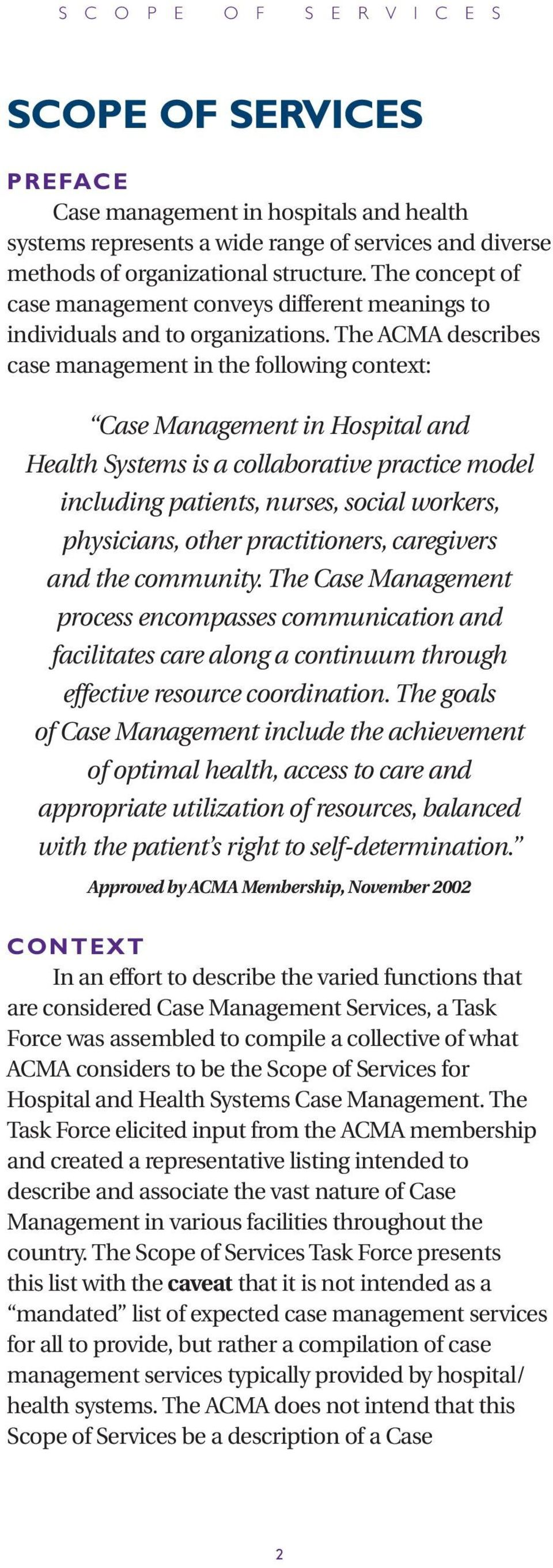 The ACMA describes case management in the following context: Case Management in Hospital and Health Systems is a collaborative practice model including patients, nurses, social workers, physicians,