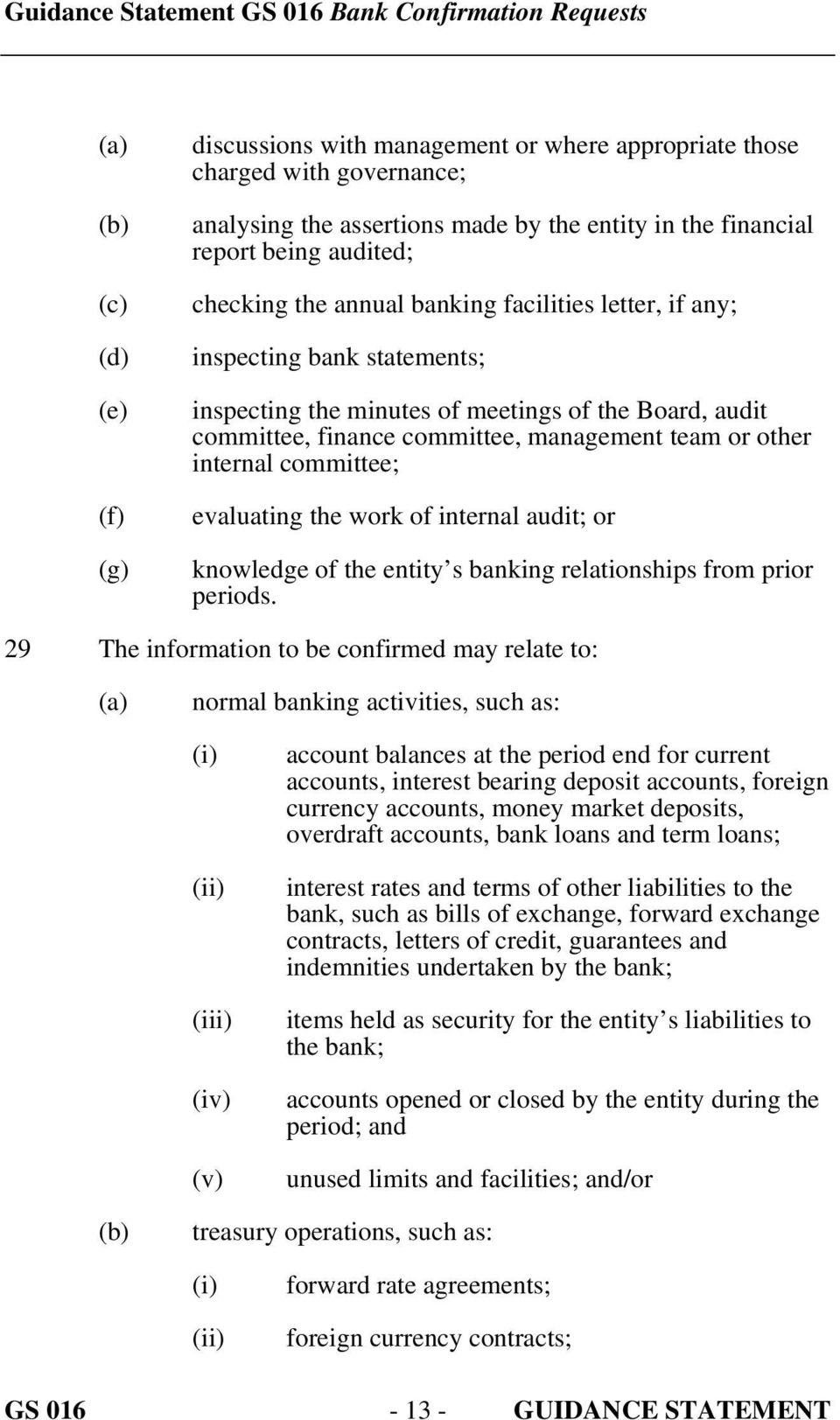 committee; evaluating the work of internal audit; or knowledge of the entity s banking relationships from prior periods.