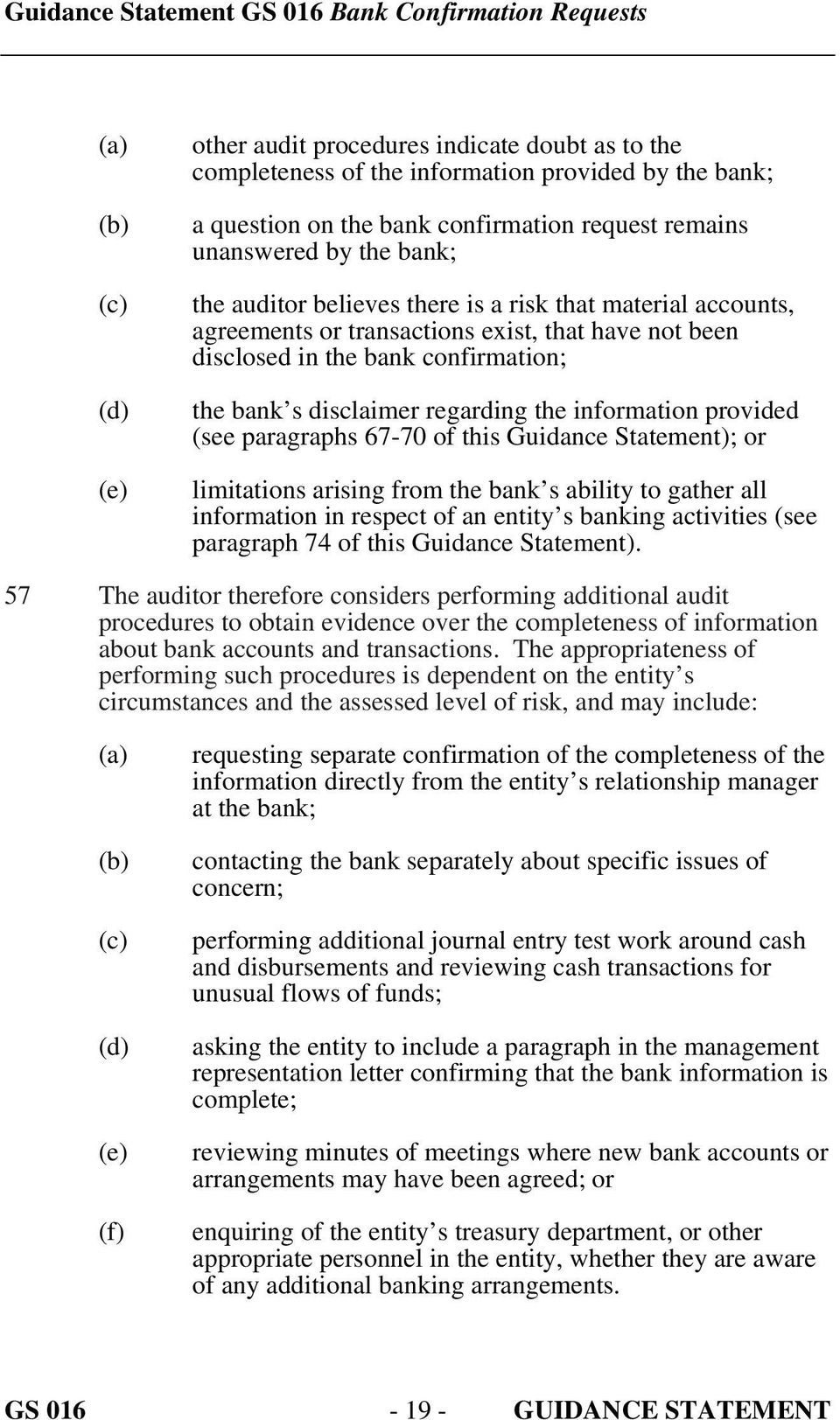 provided (see paragraphs 67-70 of this Guidance Statement); or limitations arising from the bank s ability to gather all information in respect of an entity s banking activities (see paragraph 74 of