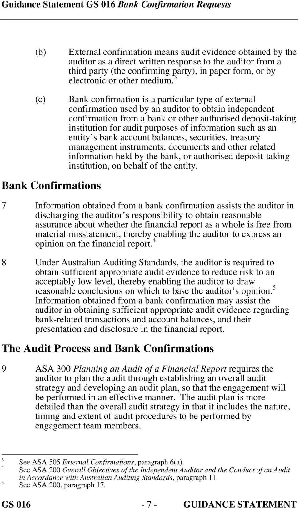 3 (c) Bank Confirmations Bank confirmation is a particular type of external confirmation used by an auditor to obtain independent confirmation from a bank or other authorised deposit-taking