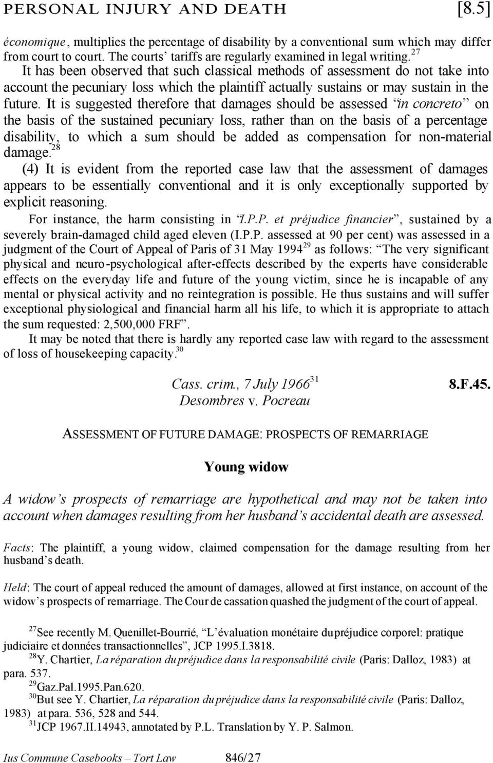 27 It has been observed that such classical methods of assessment do not take into account the pecuniary loss which the plaintiff actually sustains or may sustain in the future.