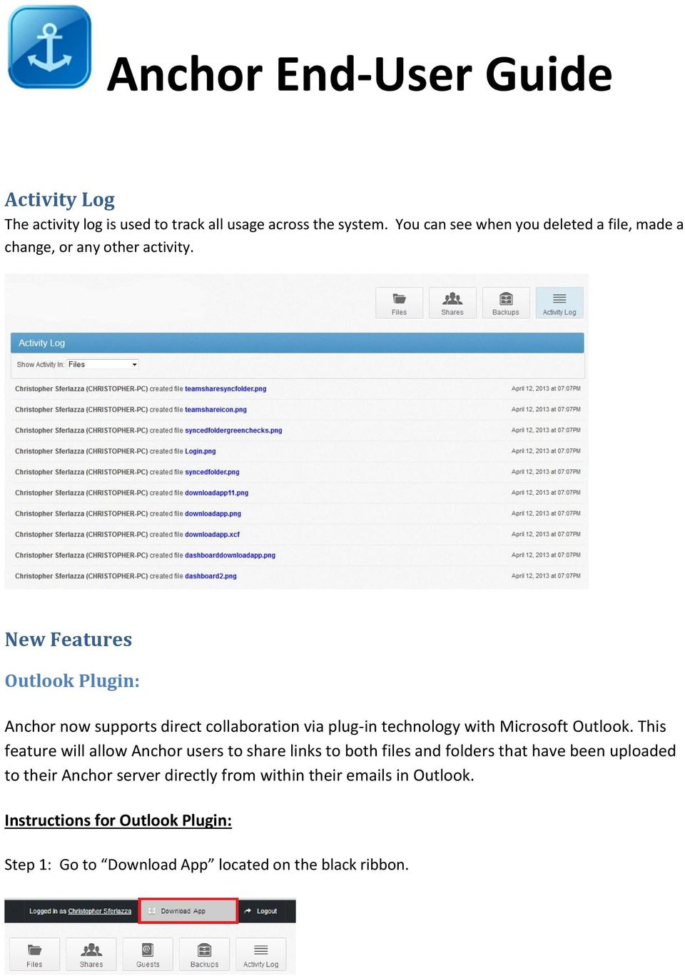 New Features Outlook Plugin: Anchor now supports direct collaboration via plug-in technology with Microsoft Outlook.