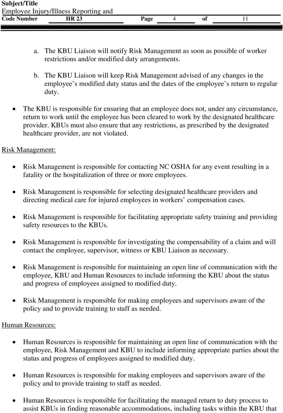 The KBU is responsible for ensuring that an employee does not, under any circumstance, return to work until the employee has been cleared to work by the designated healthcare provider.