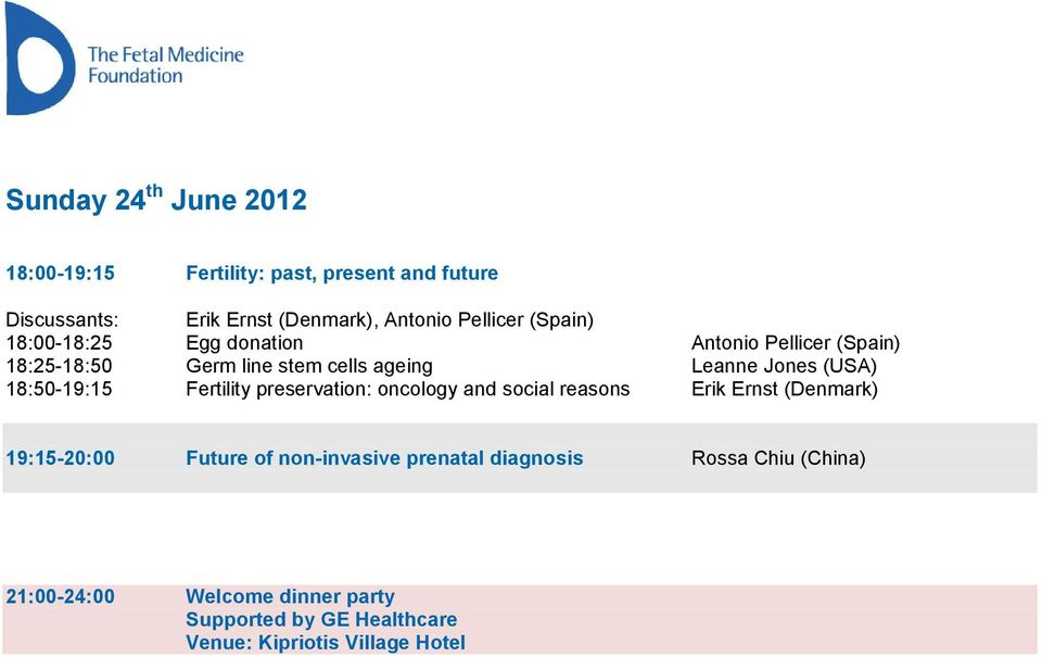 (USA) 18:50-19:15 Fertility preservation: oncology and social reasons Erik Ernst (Denmark) 19:15-20:00 Future of