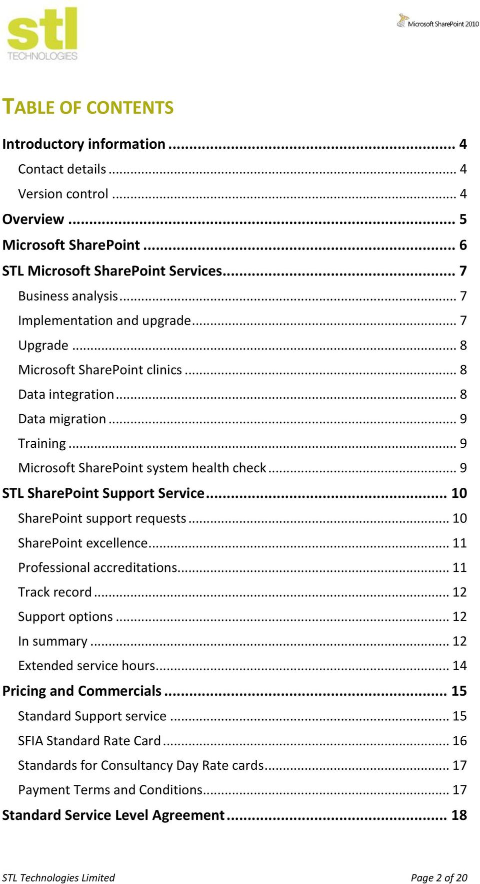 .. 9 STL SharePoint Support Service... 10 SharePoint support requests... 10 SharePoint excellence... 11 Professional accreditations... 11 Track record... 12 Support options... 12 In summary.