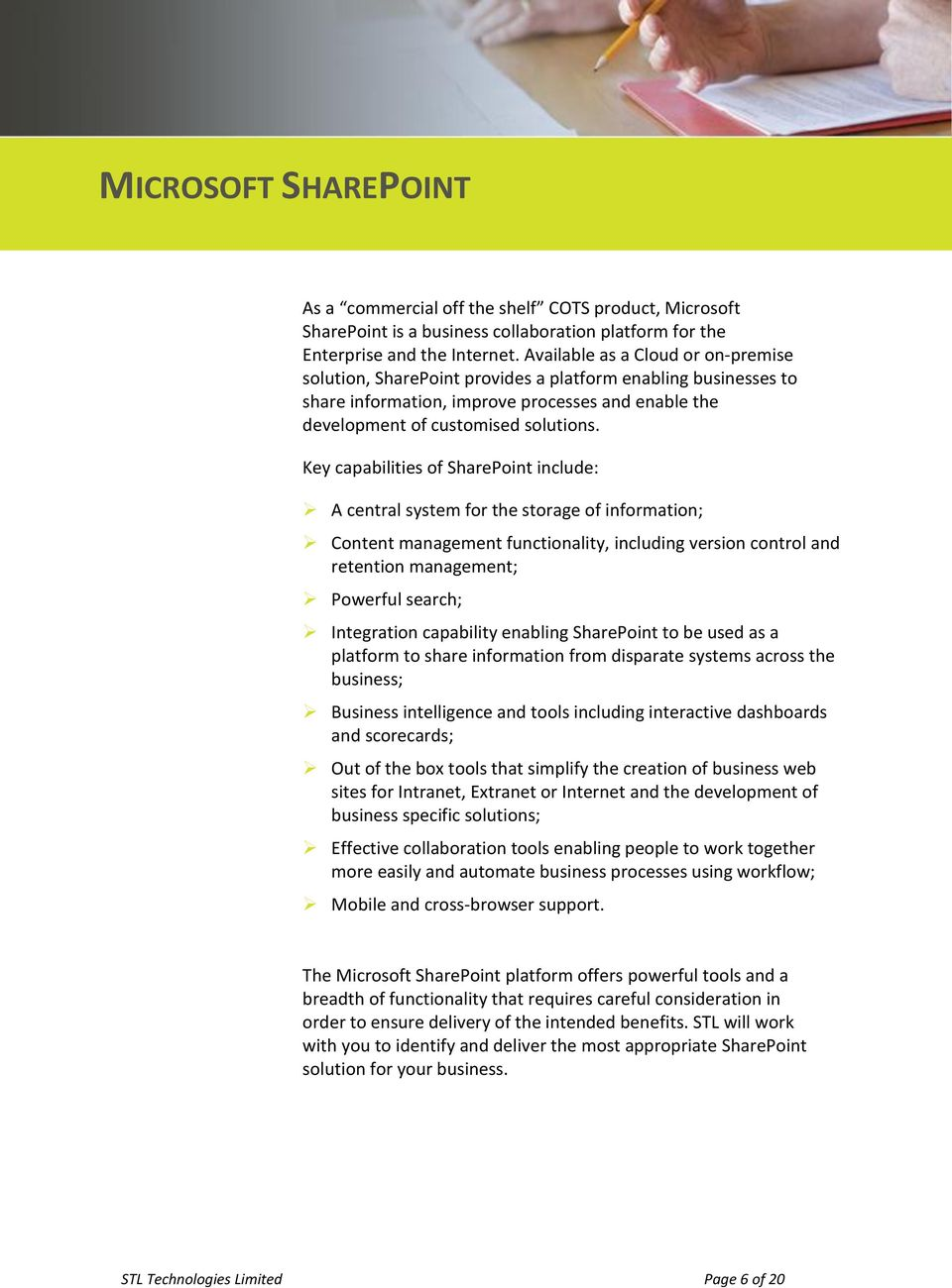 Key capabilities of SharePoint include: A central system for the storage of information; Content management functionality, including version control and retention management; Powerful search;