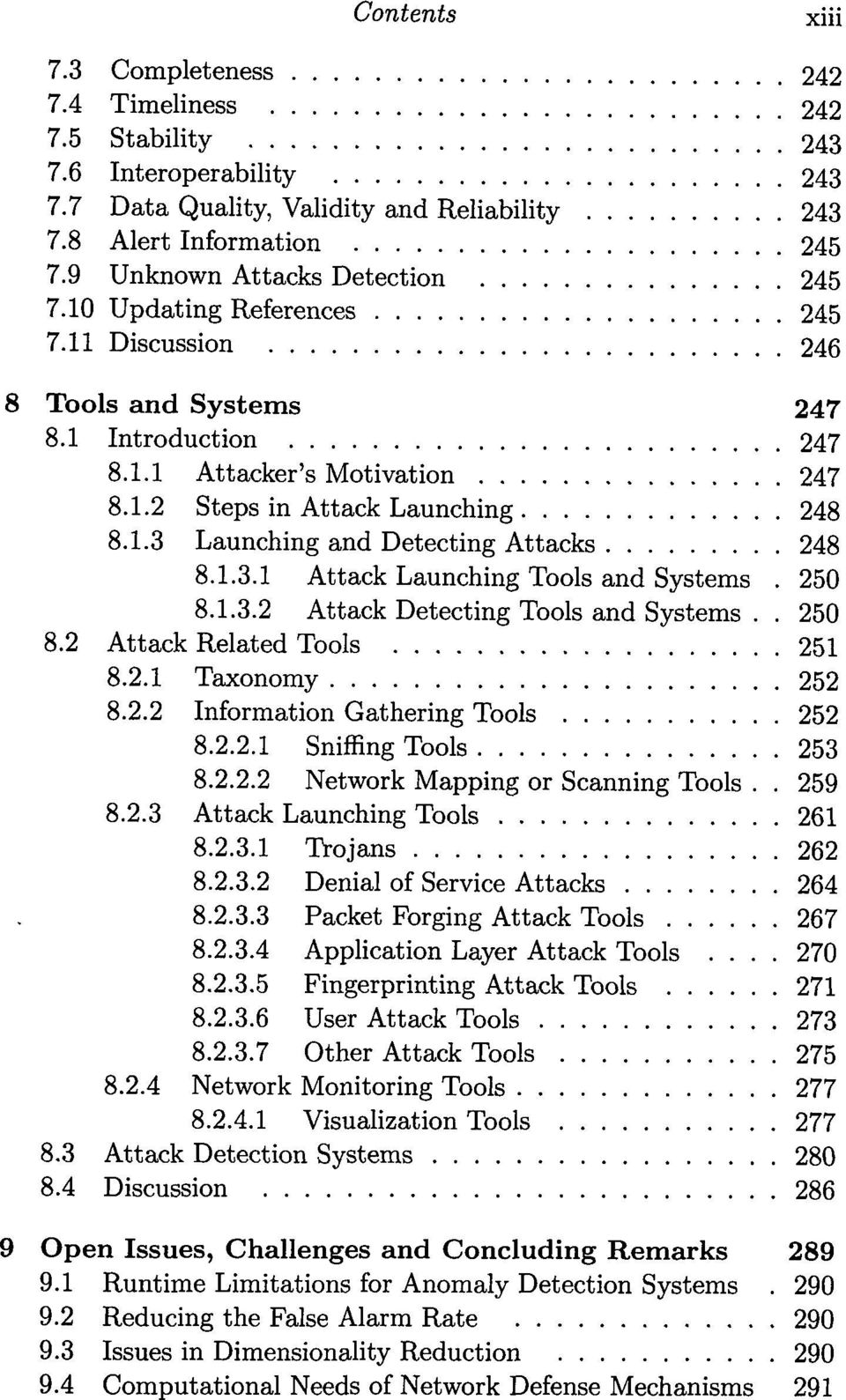 248 8131 Attack Launching Tools and Systems 8132 Attack Detecting Tools and Systems 82 Attack Related Tools 251 821 Taxonomy 252 822 Information Gathering Tools 252 8221 Sniffing Tools 253 8222