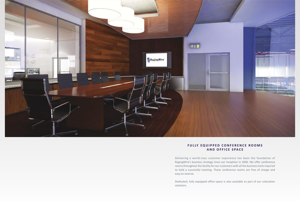 We offer conference rooms throughout the facility for our customers with all the business tools required to hold a