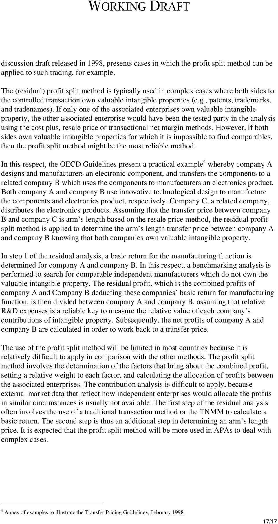 If only one of the associated enterprises own valuable intangible property, the other associated enterprise would have been the tested party in the analysis using the cost plus, resale price or