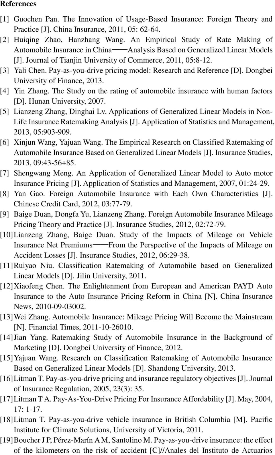Pay-as-you-drive pricing model: Research and Reference [D]. Dongbei University of Finance, 2013. [4] Yin Zhang. The Study on the rating of automobile insurance with human factors [D].