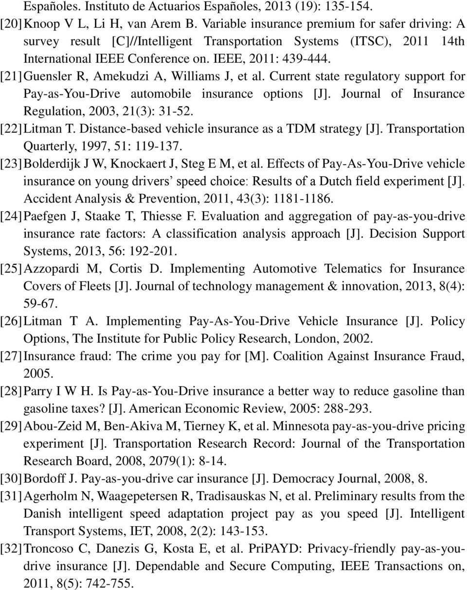 [21] Guensler R, Amekudzi A, Williams J, et al. Current state regulatory support for Pay-as-You-Drive automobile insurance options [J]. Journal of Insurance Regulation, 2003, 21(3): 31-52.
