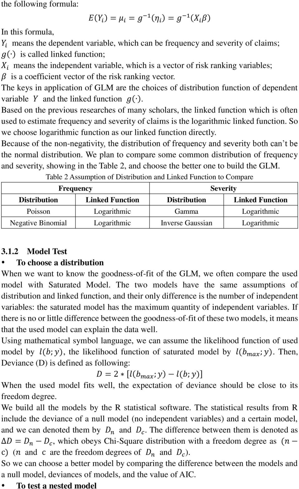 The keys in application of GLM are the choices of distribution function of dependent variable Y and the linked function g( ).