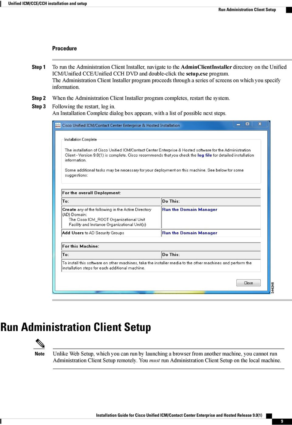 When the Administration Client Installer program completes, restart the system. Following the restart, log in. An Installation Complete dialog box appears, with a list of possible next steps.
