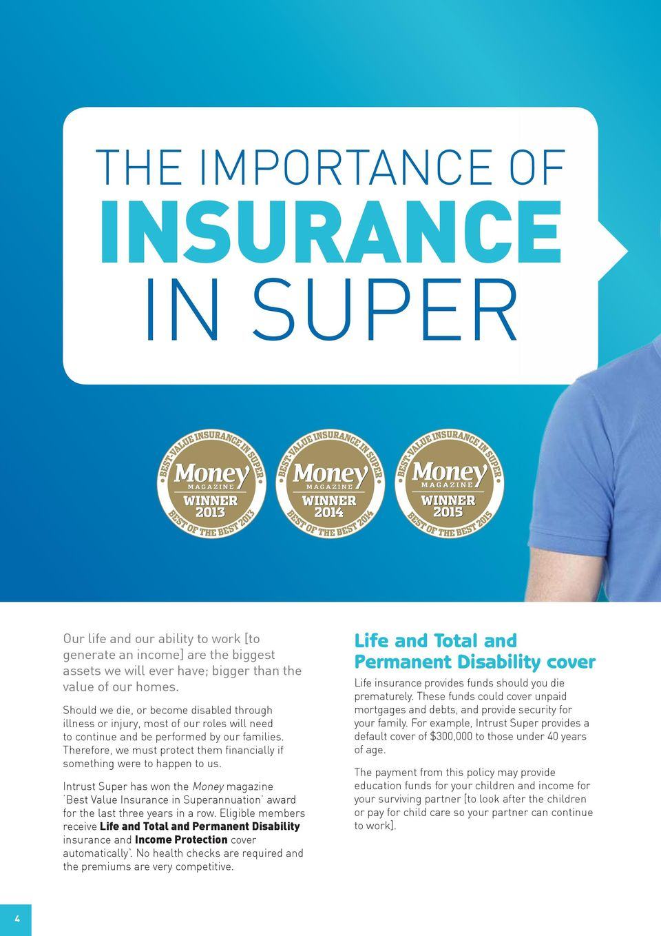 Therefore, we must protect them financially if something were to happen to us. Intrust Super has won the Money magazine Best Value Insurance in Superannuation award for the last three years in a row.