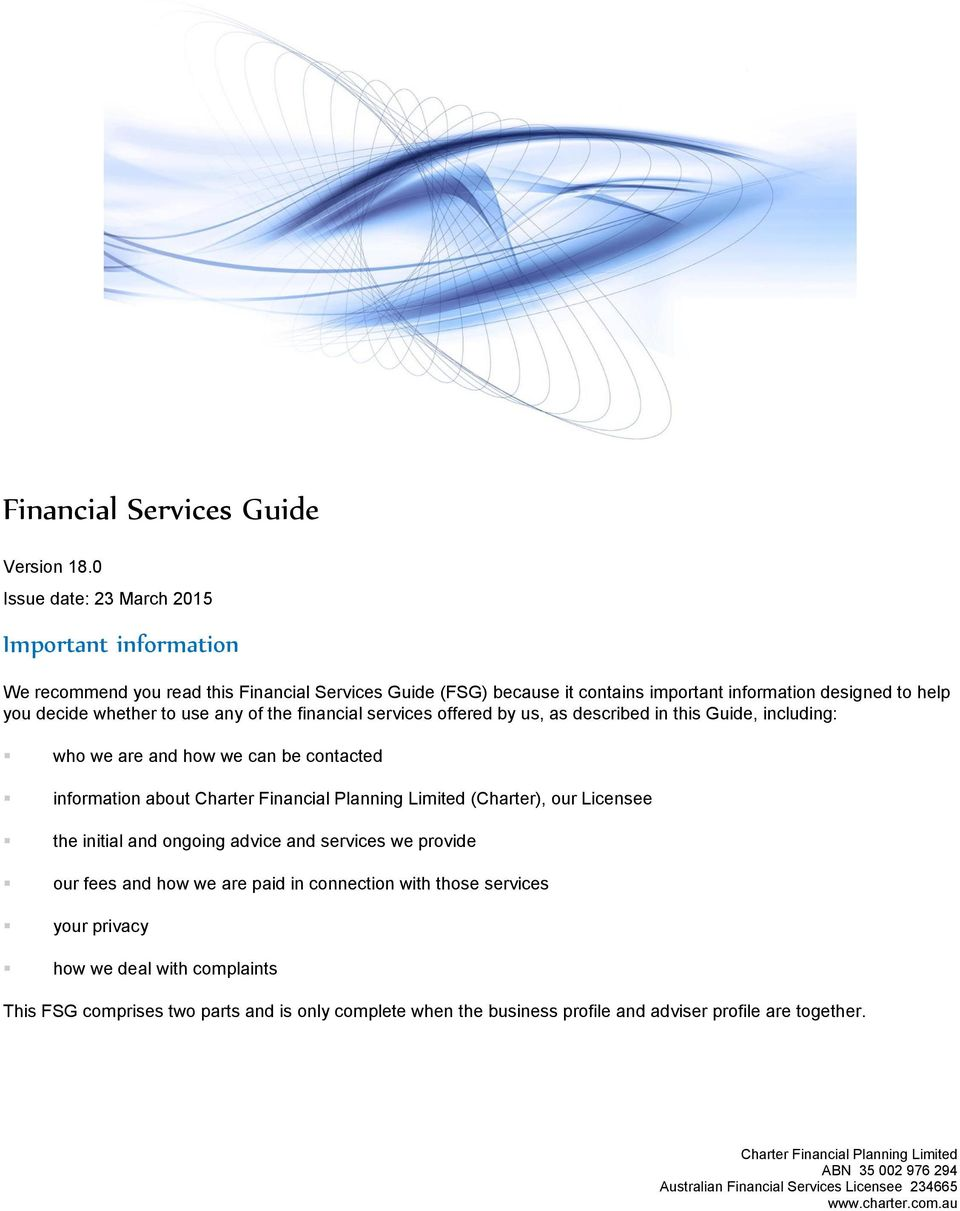the financial services offered by us, as described in this Guide, including: who we are and how we can be contacted information about Charter Financial Planning Limited (Charter), our Licensee the