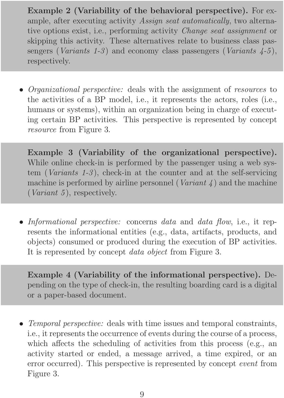 Organizational perspective: deals with the assignment of resources to the activities of a BP model, i.e., it represents the actors, roles (i.e., humans or systems), within an organization being in charge of executing certain BP activities.