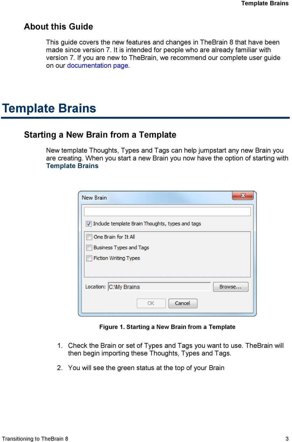 Template Brains Starting a New Brain from a Template New template Thoughts, Types and Tags can help jumpstart any new Brain you are creating.