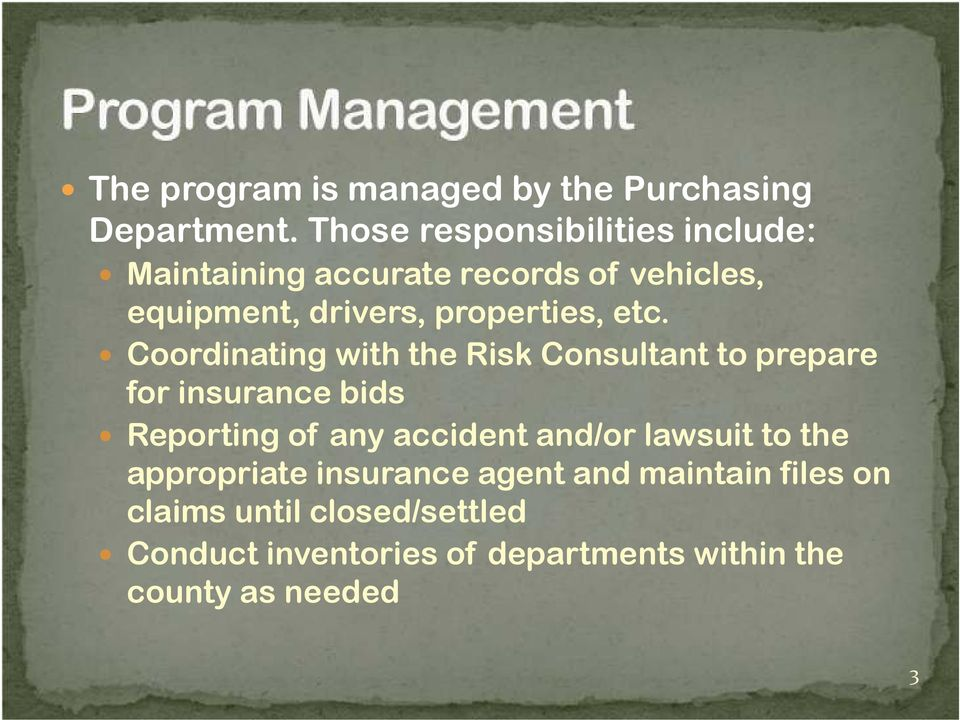 etc. Coordinating with the Risk Consultant to prepare for insurance bids Reporting of any accident and/or