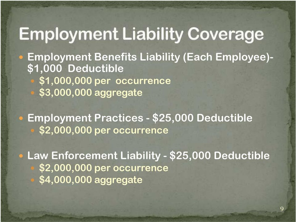 - $25,000 Deductible $2,000,000 per occurrence Law Enforcement
