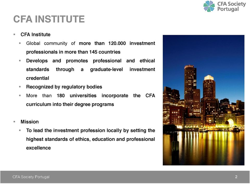through a graduate-level investment credential Recognized by regulatory bodies More than 180 universities incorporate