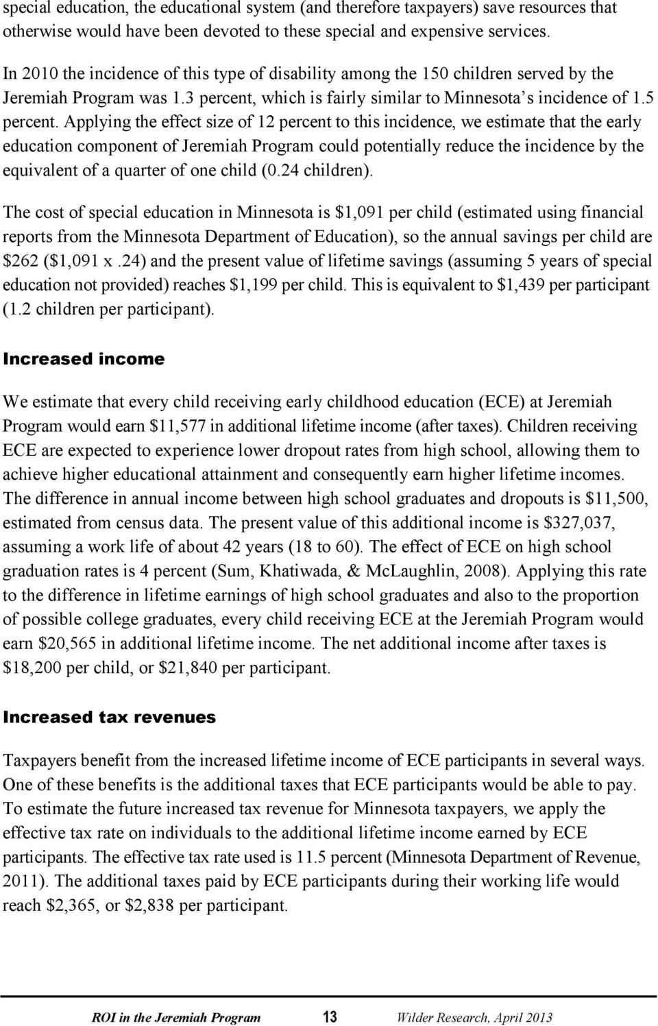 Applying the effect size of 12 percent to this incidence, we estimate that the early education component of Jeremiah Program could potentially reduce the incidence by the equivalent of a quarter of