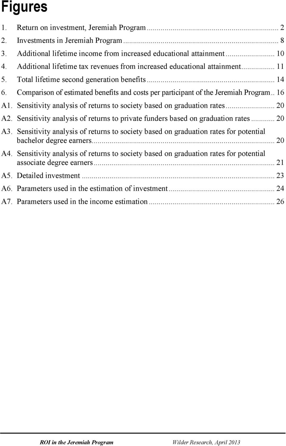 Comparison of estimated benefits and costs per participant of the Jeremiah Program.. 16 A1. Sensitivity analysis of returns to society based on graduation rates... 20 A2.
