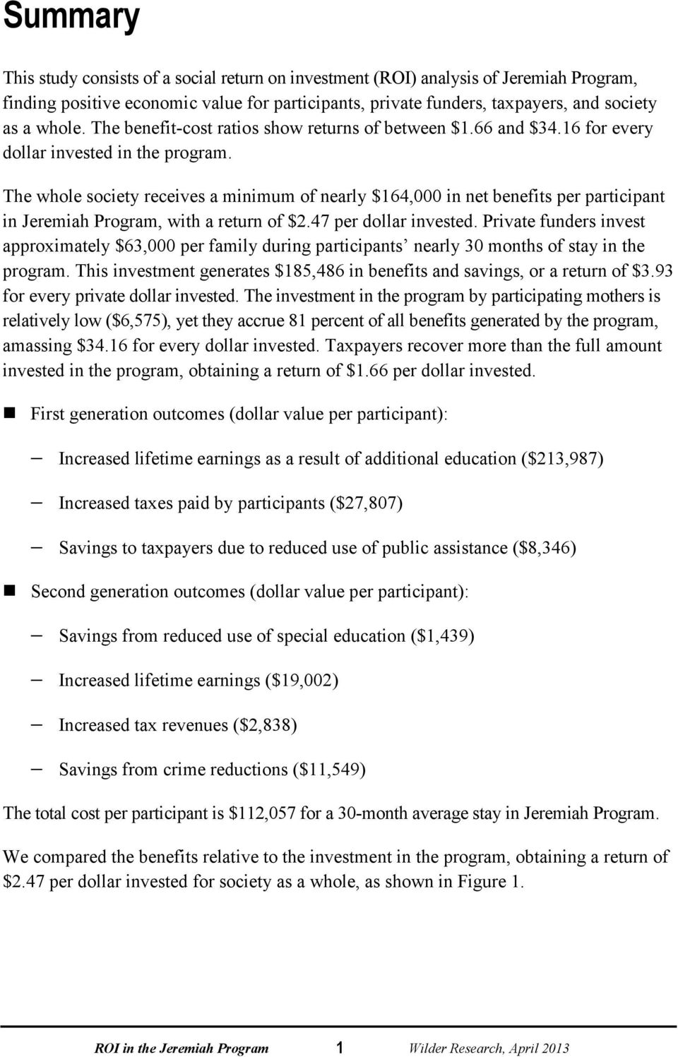 The whole society receives a minimum of nearly $164,000 in net benefits per participant in Jeremiah Program, with a return of $2.47 per dollar invested.