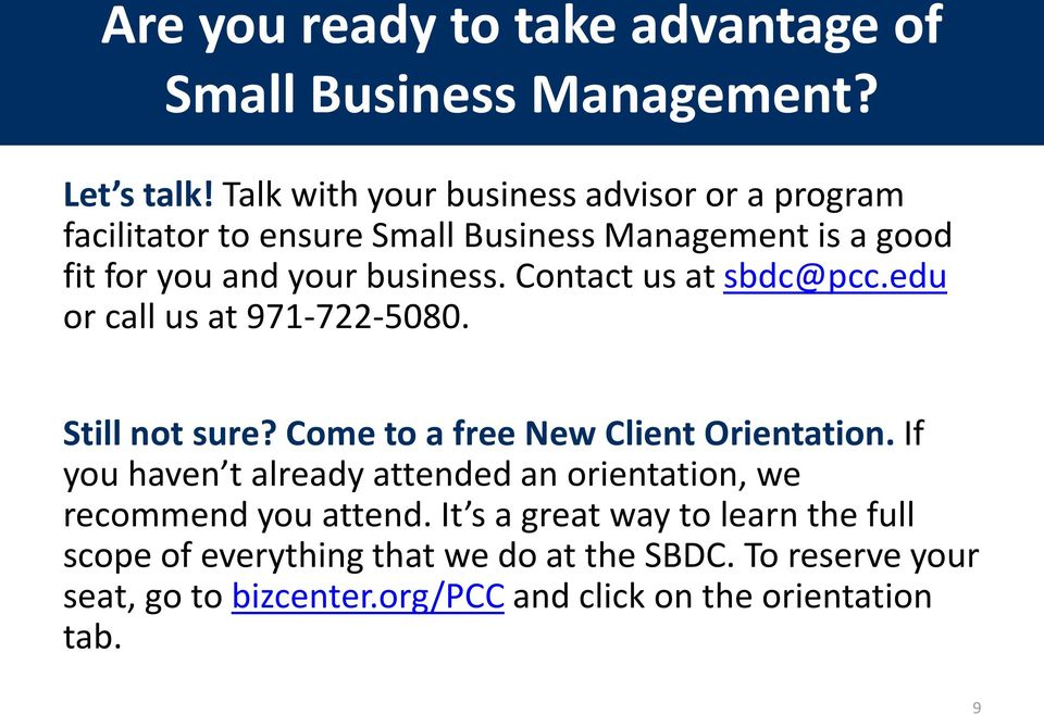 Contact us at sbdc@pcc.edu or call us at 971-722-5080. Still not sure? Come to a free New Client Orientation.
