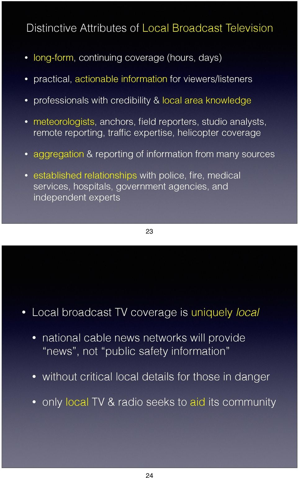 information from many sources established relationships with police, fire, medical services, hospitals, government agencies, and independent experts 23 Local broadcast TV coverage is