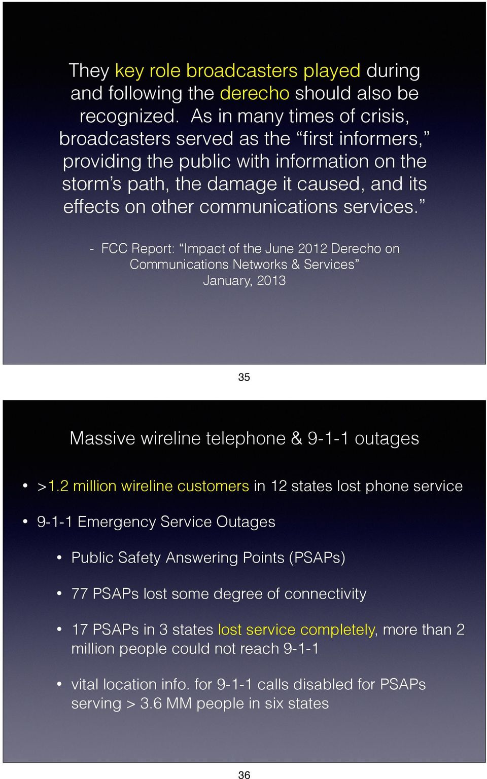 services. - FCC Report: Impact of the June 2012 Derecho on Communications Networks & Services January, 2013 35 Massive wireline telephone & 9-1-1 outages >1.