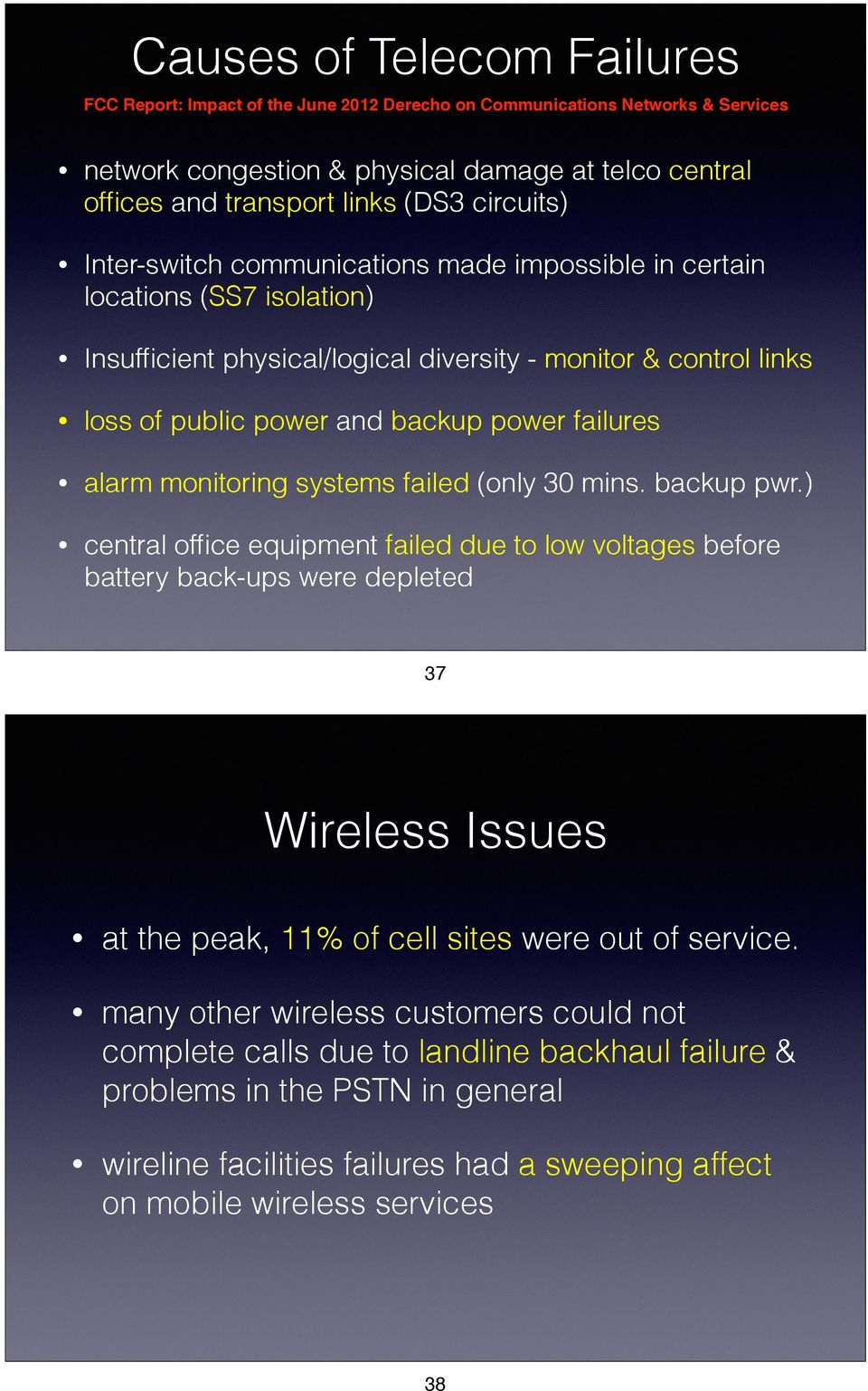 physical/logical diversity - monitor & control links loss of public power and backup power failures alarm monitoring systems failed (only 30 mins. backup pwr.