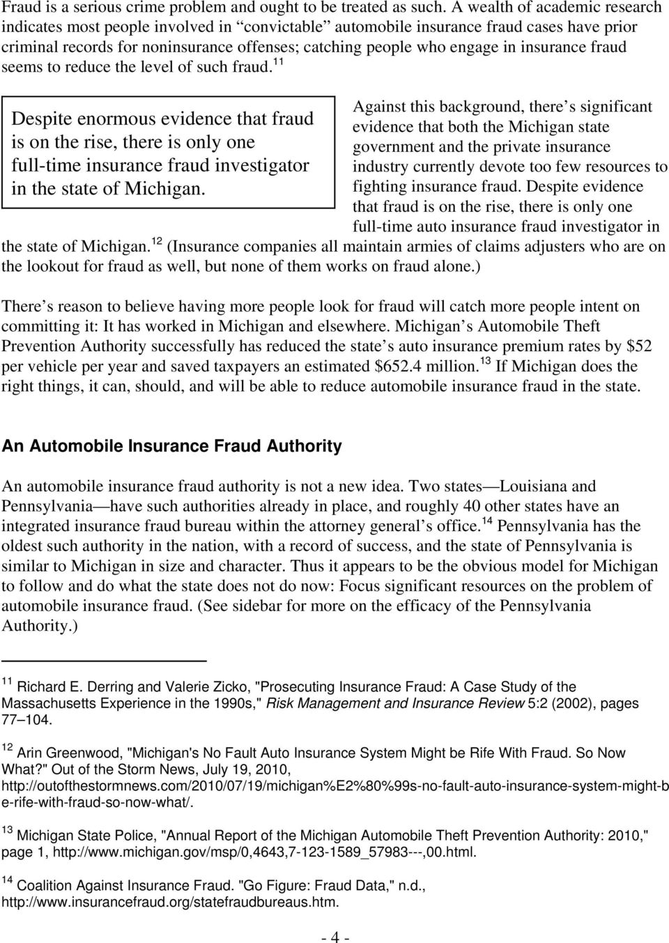 insurance fraud seems to reduce the level of such fraud. 11 Despite enormous evidence that fraud is on the rise, there is only one full-time insurance fraud investigator in the state of Michigan.