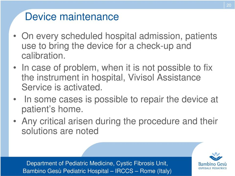 In case of problem, when it is not possible to fix the instrument in hospital, Vivisol