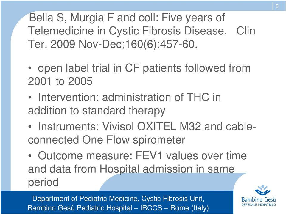 5 open label trial in CF patients followed from 2001 to 2005 Intervention: administration of THC in