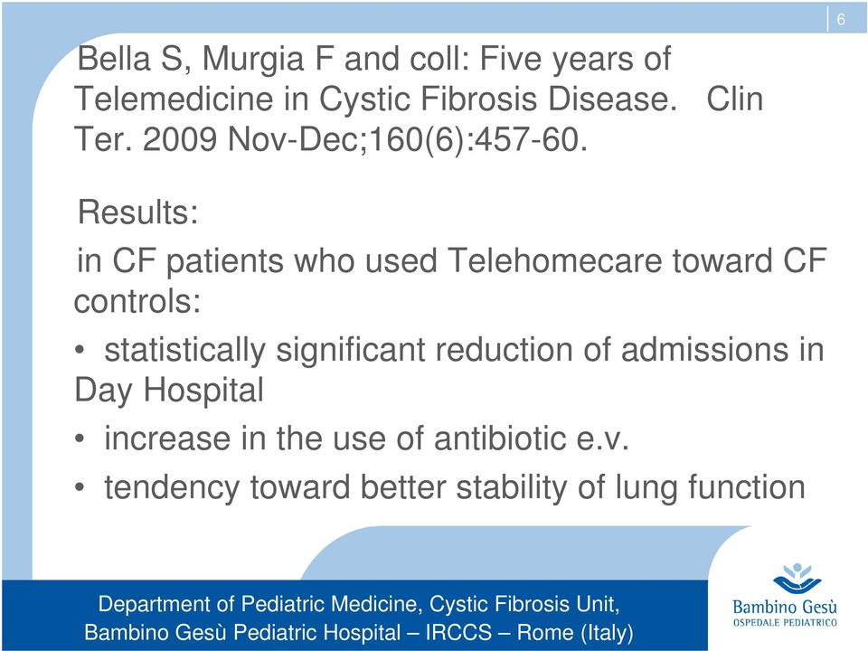6 Results: in CF patients who used Telehomecare toward CF controls: statistically