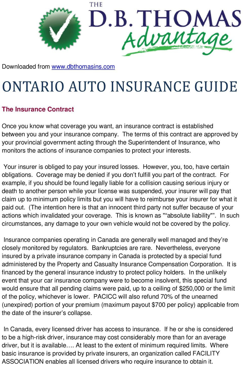 The terms of this contract are approved by your provincial government acting through the Superintendent of Insurance, who monitors the actions of insurance companies to protect your interests.