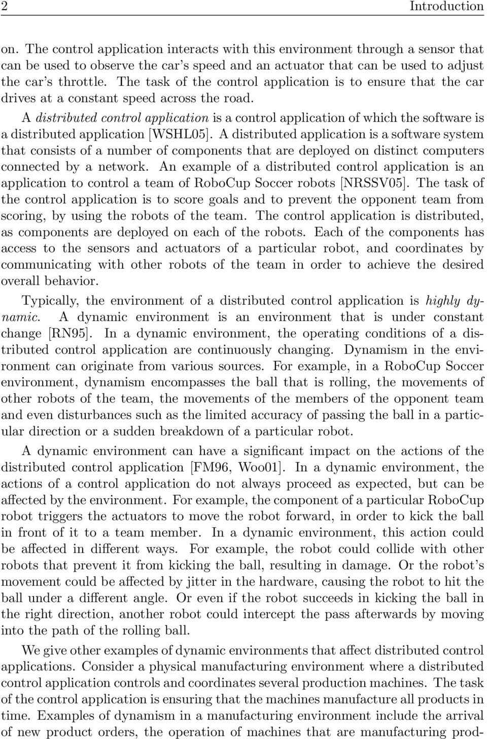 A distributed control application is a control application of which the software is a distributed application [WSHL05].