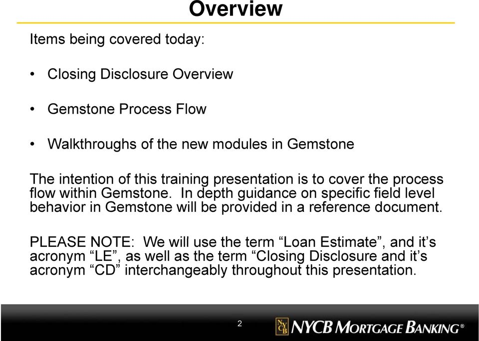 In depth guidance on specific field level l behavior in Gemstone will be provided in a reference document.